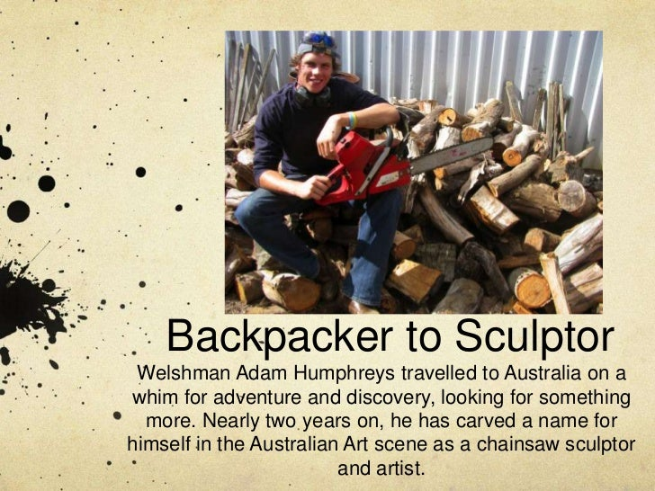 Backpacker to Sculptor<br />Welshman Adam Humphreys travelled to Australia on a whim for adventure and discovery, looking ...