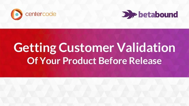 1 Getting Customer Validation Of Your Product Before Release