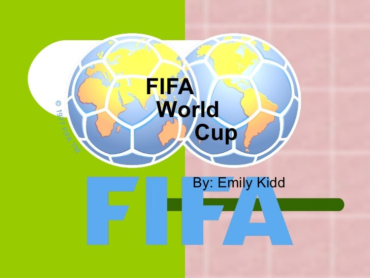 FIFA  World    Cup By: Emily Kidd
