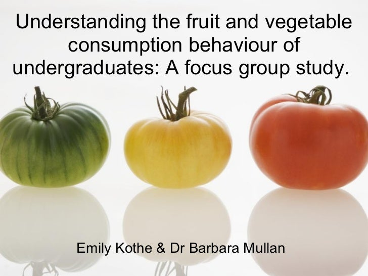 Understanding the fruit and vegetable     consumption behaviour ofundergraduates: A focus group study.       Emily Kothe &...