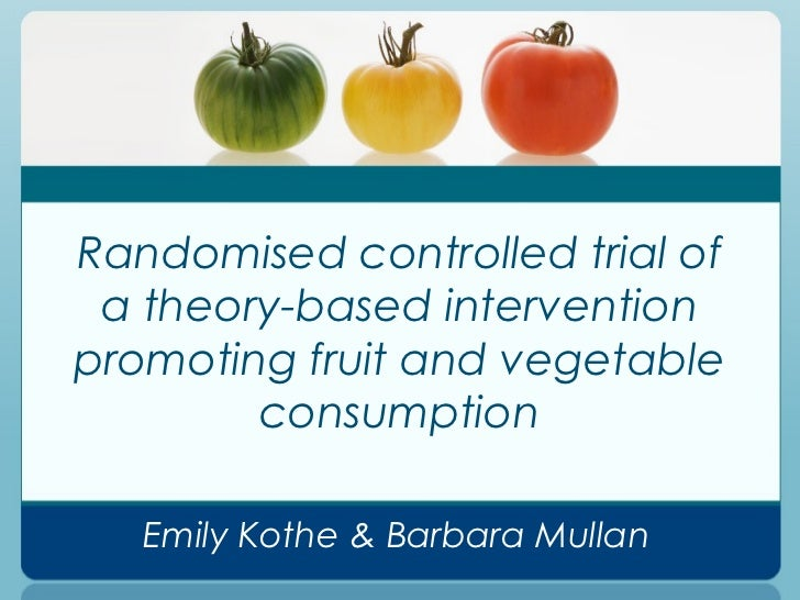 Randomised controlled trial of a theory-based interventionpromoting fruit and vegetable        consumption   Emily Kothe &...