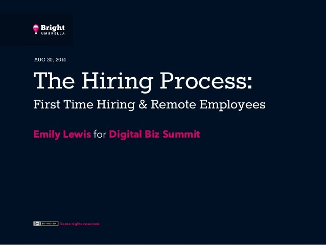 AUG 20, 2014  The Hiring Process:  First Time Hiring & Remote Employees  Emily Lewis for Digital Biz Summit  Some rights r...