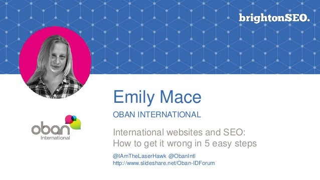 Emily Mace OBAN INTERNATIONAL International websites and SEO: How to get it wrong in 5 easy steps @IAmTheLaserHawk @ObanIn...