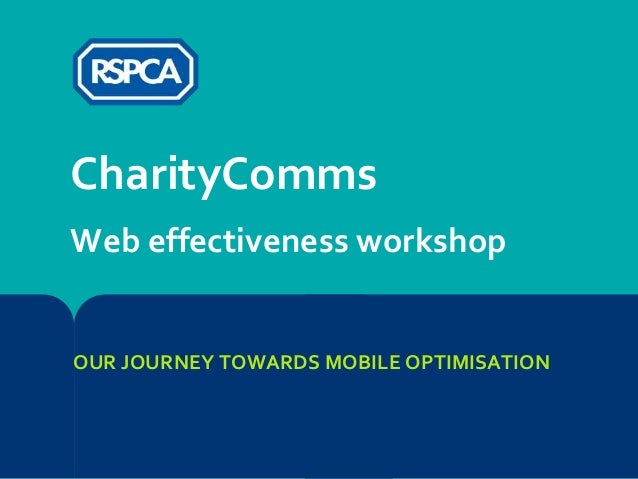 CharityComms Web effectiveness workshop  OUR JOURNEY TOWARDS MOBILE OPTIMISATION