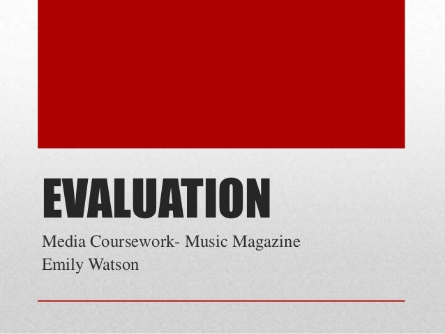 EVALUATION Media Coursework- Music Magazine Emily Watson