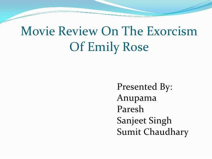 Movie Review On The Exorcism        Of Emily Rose               Presented By:               Anupama               Paresh  ...