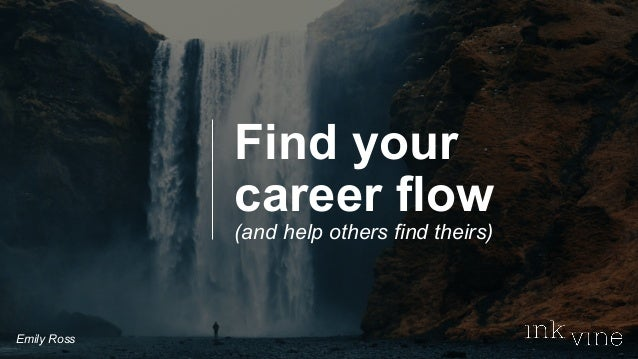 Find your career flow (and help others find theirs) Emily Ross