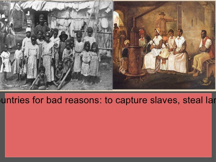 ountries for bad reasons: to capture slaves, steal lan