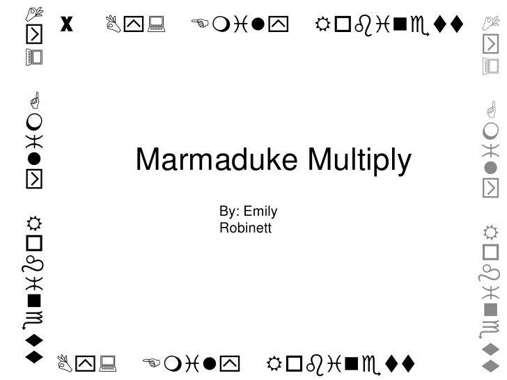 By: Emily Robinett<br /> X<br />Marmaduke Multiply<br />By: Emily Robinett<br />By: Emily Robinett<br />By: Emily Robinett...