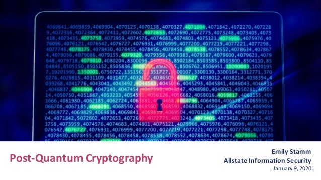 Emily Stamm Allstate Information Security January 9, 2020 Post-Quantum Cryptography