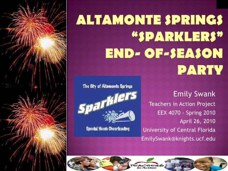 """Altamonte Springs """"SPARKLERS"""" end- of-season party<br />Emily Swank<br />Teachers in Action Project<br />EEX 4070 - Spring..."""