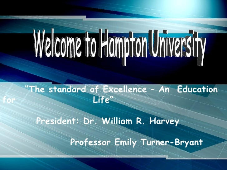 """Welcome to Hampton University """" The standard of Excellence – An  Education for  Life"""" President: Dr. William R. Harvey   P..."""