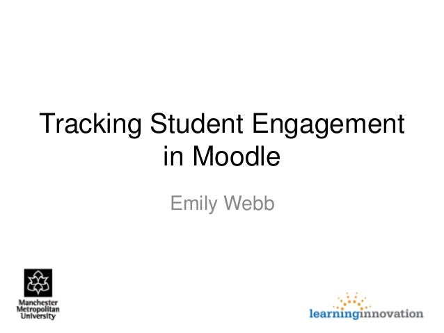 Tracking Student Engagement in Moodle Emily Webb