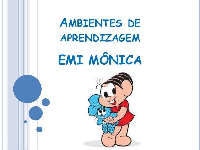 AMBIENTES DE APRENDIZAGEM EMI MÔNICA