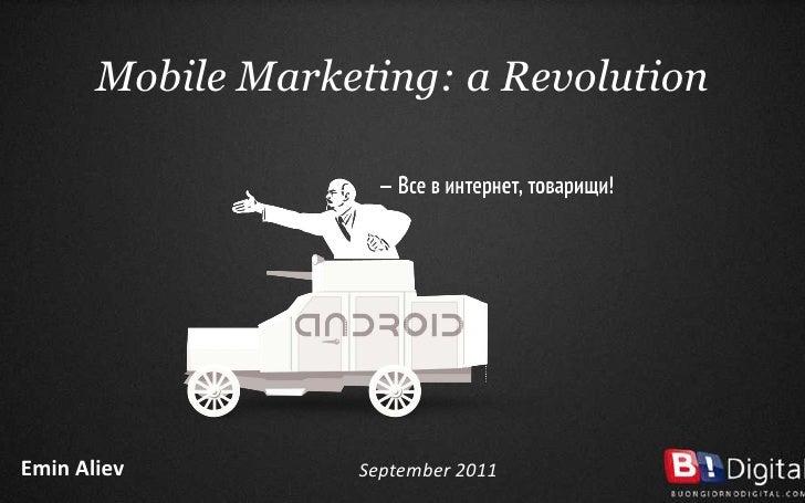 Mobile Marketing: a Revolution<br />Emin Aliev<br />September 2011<br />