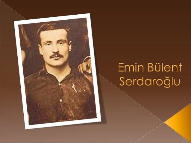 Emin Bülent Serdaroğlu (1886 - 28 Kasım 1942),   Doğum, Halep, 1886, Ölüm: 28 Kasım    1942, İstanbul, Galatasarayın İlk ...