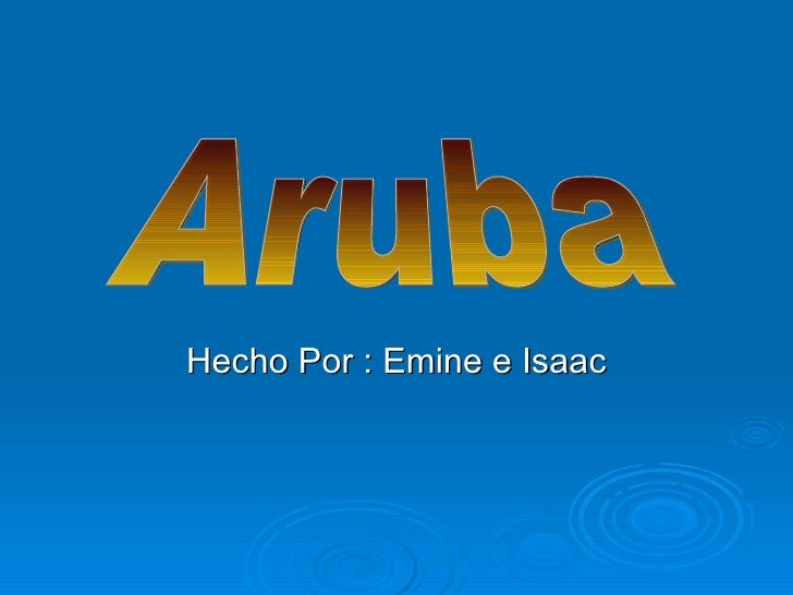 Hecho Por : Emine e Isaac Aruba