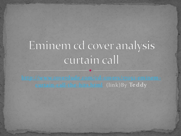 http://www.coverdude.com/cd-covers/17051-eminem-curtain-call-the-hits.html  (link)By Teddy<br />Eminem cd cover analysis c...