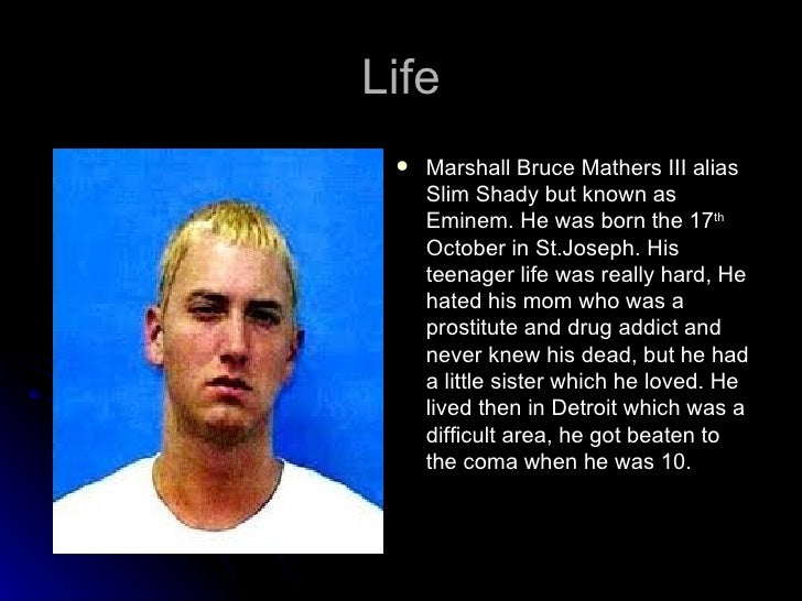 an introduction to the life of eminem He lived an unhappy life & failed 9th grade 3 times, which led to him dropping out of high school with his girlfriend kim who he later married with a child named hailie then divorce in 2001 eminem is also a great drawing artist & wanted to pursue drawing & making cartoon comics as his future career.