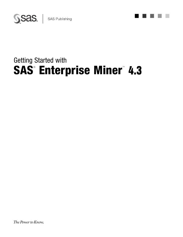 Getting Started with SAS Enterprise Miner 4.3        ®               ™