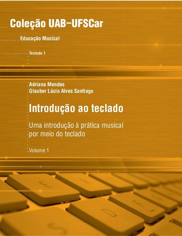 Coleção UAB−UFSCar Introdução ao teclado Adriana Mendes Glauber Lúcio Alves Santiago Educação Musical Uma introdução à prá...