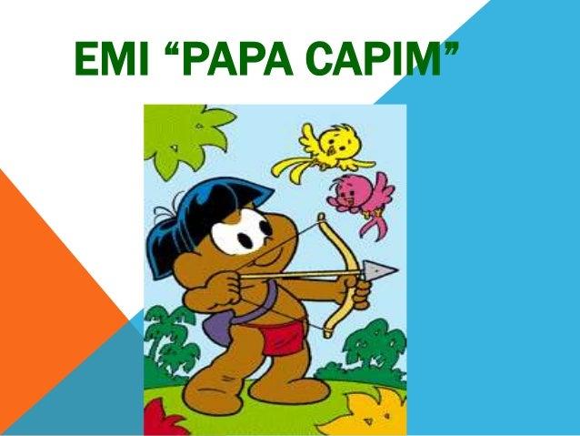 """EMI """"PAPA CAPIM"""""""