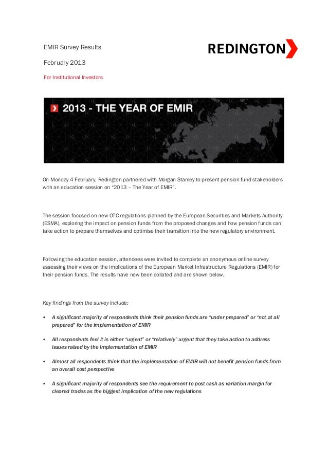 EMIR Survey ResultsFebruary 2013For Institutional InvestorsOn Monday 4 February, Redington partnered with Morgan Stanley t...