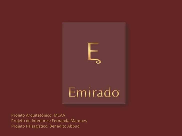 Projeto Arquitetônico: MCAAProjeto de Interiores: Fernanda MarquesProjeto Paisagístico: Benedito Abbud