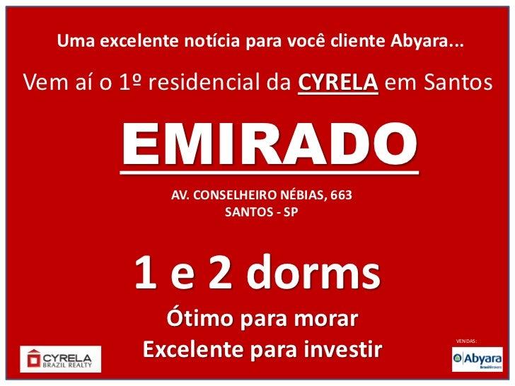 Uma excelente notícia para você cliente Abyara...Vem aí o 1º residencial da CYRELA em Santos          EMIRADO             ...
