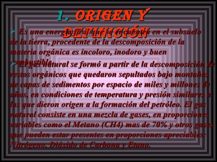 <ul><li>origen y definición </li></ul><ul><li>Es una energía fósil que se encuentra en el subsuelo de la tierra, procedent...