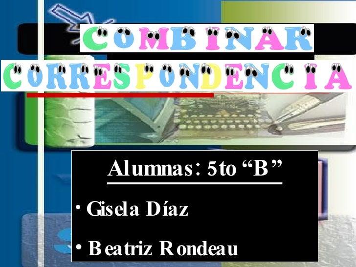 "<ul><li>Alumnas: 5to ""B"" </li></ul><ul><li>Gisela Díaz </li></ul><ul><li>Beatriz Rondeau  </li></ul>"