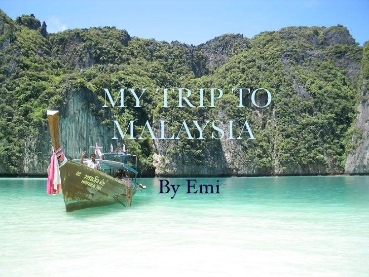 MY TRIP TOMALAYSIA   By Emi