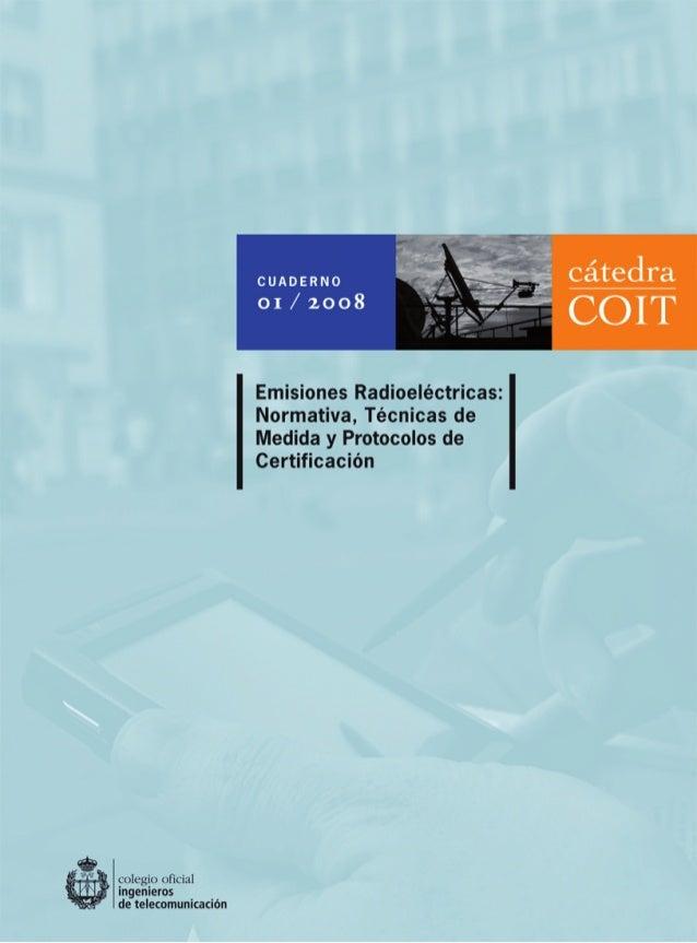 01 / 2008 c u a d e r n o Emisiones Radioeléctricas: Normativa, Técnicas  de Medida y Protocolos de Certificación COLEGIO...