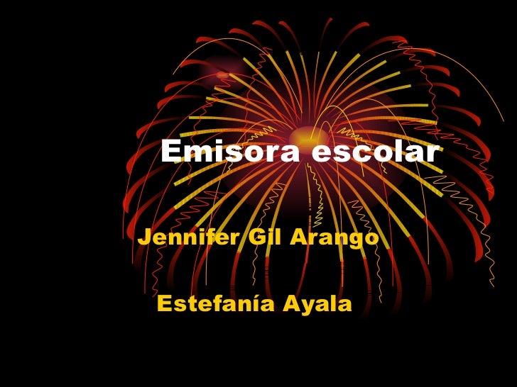 Emisora escolarJennifer Gil Arango Estefanía Ayala