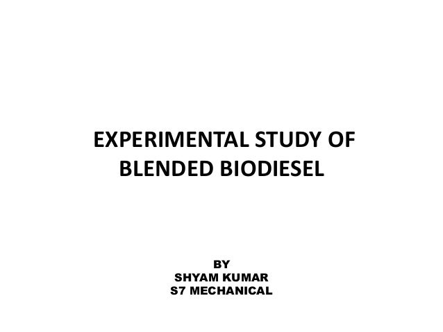 EXPERIMENTAL STUDY OF BLENDED BIODIESEL BY SHYAM KUMAR S7 MECHANICAL