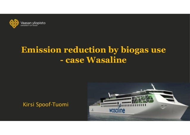 Kirsi Spoof-Tuomi Emission reduction by biogas use - case Wasaline