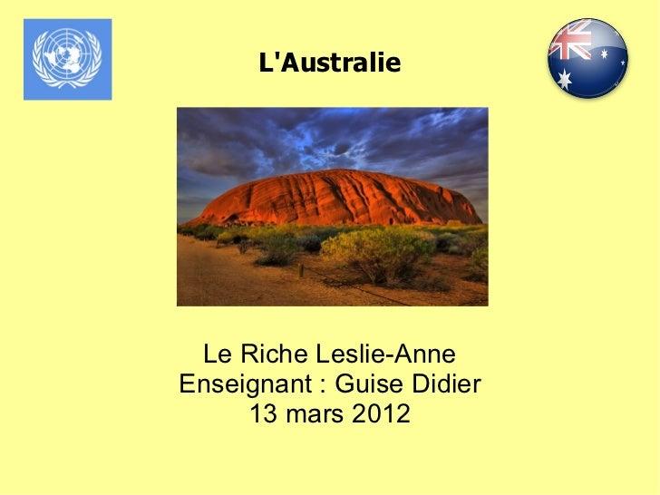 LAustralie Le Riche Leslie-AnneEnseignant : Guise Didier     13 mars 2012