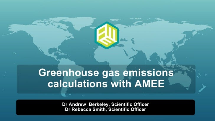 Greenhouse gas emissions calculations with AMEE Dr Andrew  Berkeley, Scientific Officer Dr Rebecca Smith, Scientific Officer