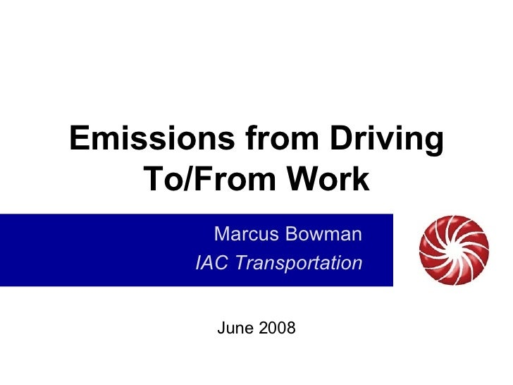 Emissions from Driving To/From Work Marcus Bowman IAC Transportation June 2008