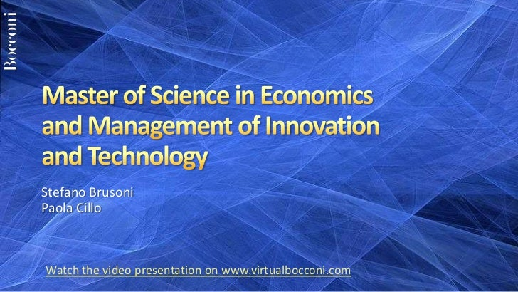 Master of Science in Economics and Management of Innovation and Technology <br />Stefano Brusoni<br />Paola Cillo<br />Wat...