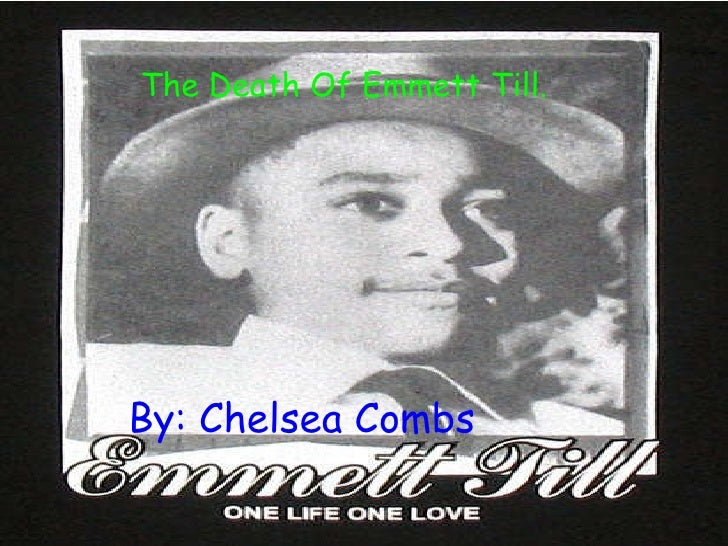 The Death Of Emmett Louis Till(Bobo). By: Chelsea Combs. By: Chelsea Combs The Death Of Emmett Till.