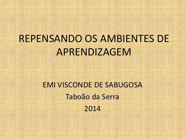 REPENSANDO OS AMBIENTES DE APRENDIZAGEM EMI VISCONDE DE SABUGOSA Taboão da Serra 2014