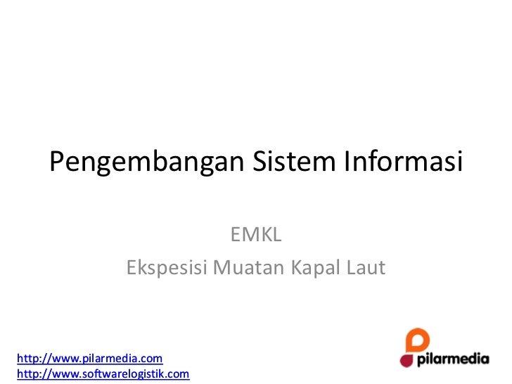 Pengembangan Sistem Informasi                              EMKL                   Ekspesisi Muatan Kapal Lauthttp://www.pi...