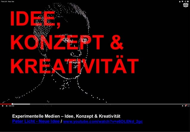 Experimentelle Medien – Idee, Konzept & Kreativität  Peter Licht - Neue Idee / www.youtube.com/watch?v=e6OLENd_2gc