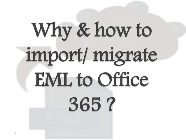 Why & How to Import/ Migrate EML Files to Office 365