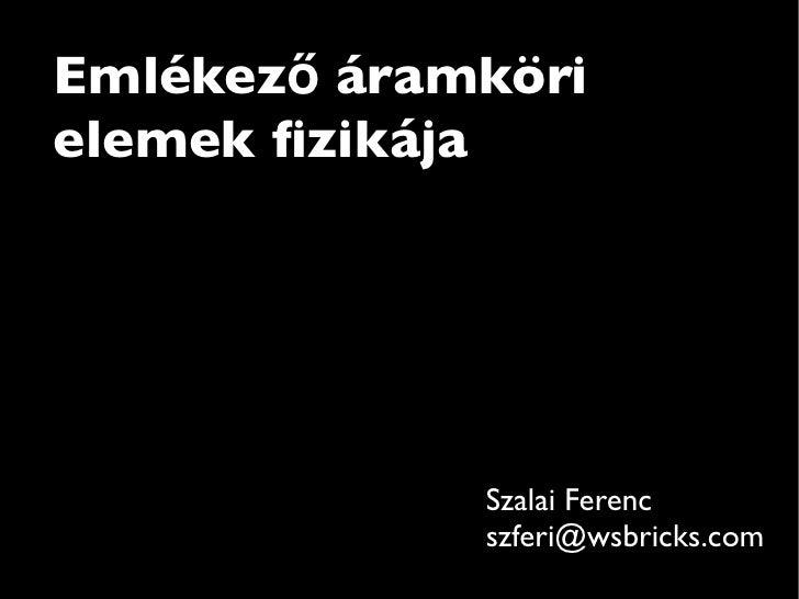 Emlékező áramkörielemek fizikája             Szalai Ferenc             szferi@wsbricks.com