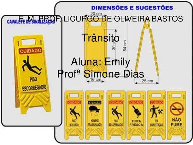 E. M. PROF. LICURGO DE OLIVEIRA BASTOS  Trânsito  Aluna: Emily  Profª Simone Dias