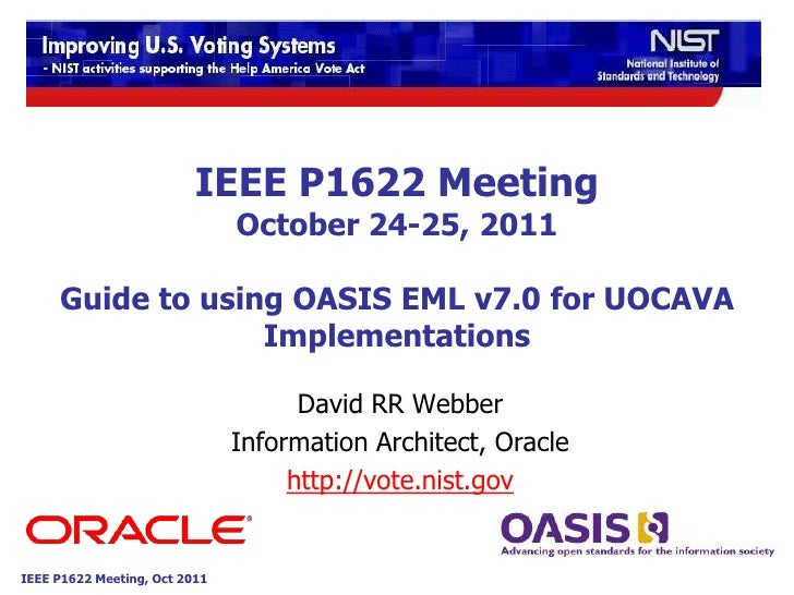 IEEE P1622 Meeting                               October 24-25, 2011     Guide to using OASIS EML v7.0 for UOCAVA         ...