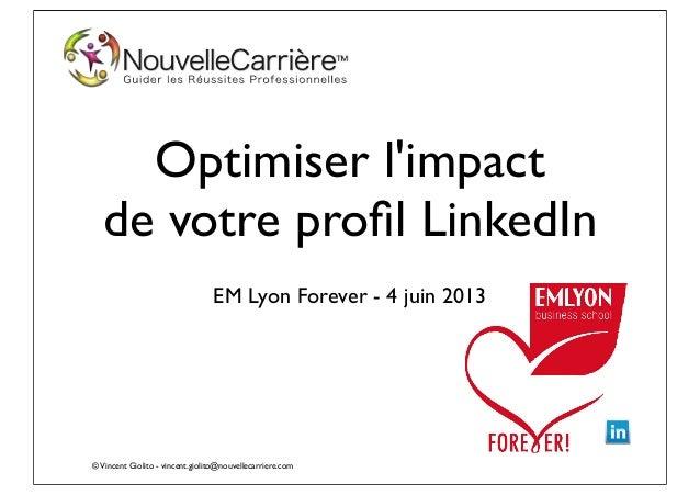 ©Vincent Giolito - vincent.giolito@nouvellecarriere.comOptimiser limpactde votre profil LinkedInEM Lyon Forever - 4 juin 2013