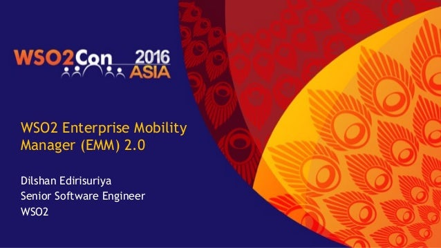 WSO2 Enterprise Mobility Manager (EMM) 2.0 Dilshan Edirisuriya Senior Software Engineer WSO2